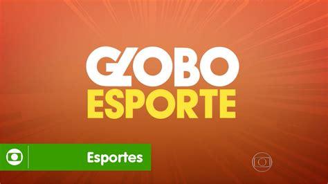 Globo Esporte Globo Esporte Confira A Abertura Do Programa