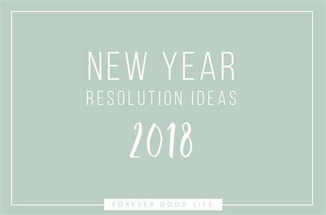 new years resolution ideas 2018 forevergoodlife