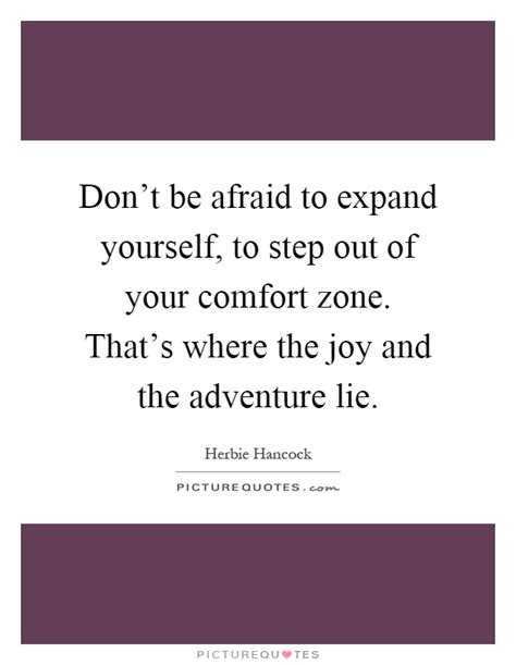 Quotes About Stepping Out Of Your Comfort Zone by Don T Be Afraid To Expand Yourself To Step Out Of Your