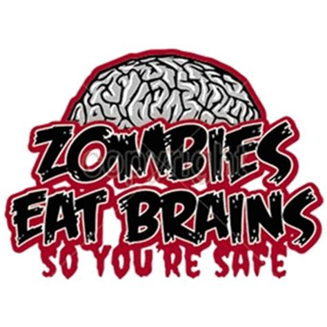 re brains zombies eat brains so you re safe t shirt for 15 95 at