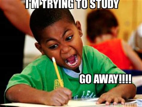 Funny Study Memes - meme creator i m trying to study go away meme