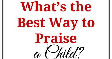 What S The Best Way What S The Best Way To Praise A Child