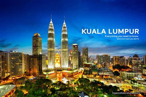 Kuala Lumpur kuala lumpur everything you need to about kuala lumpur