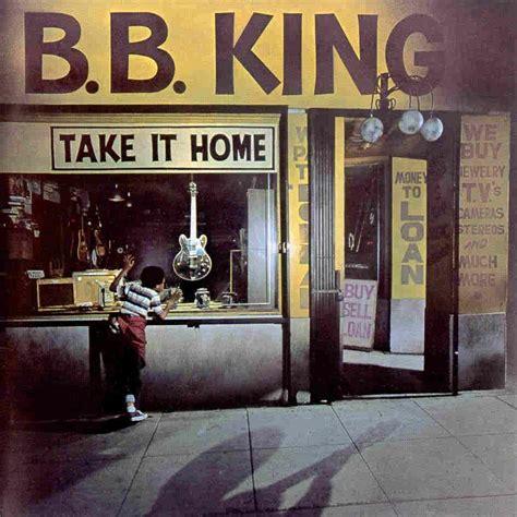 home genius b b king take it home lyrics and tracklist genius