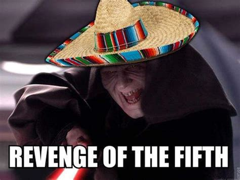 Memes 5 De Mayo - revenge of the fifth all the memes you need to see