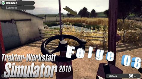 traktor werkstatt simulator 2015 traktor werkstatt simulator 2015 let s play folge 08