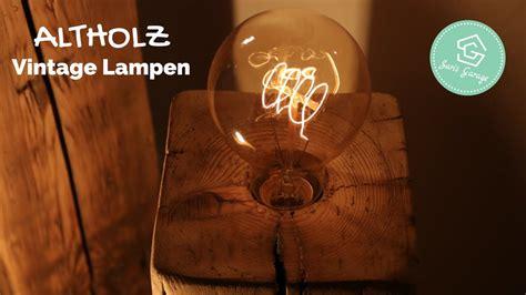 vintage lampen aus holzbalken upcycling selber bauen
