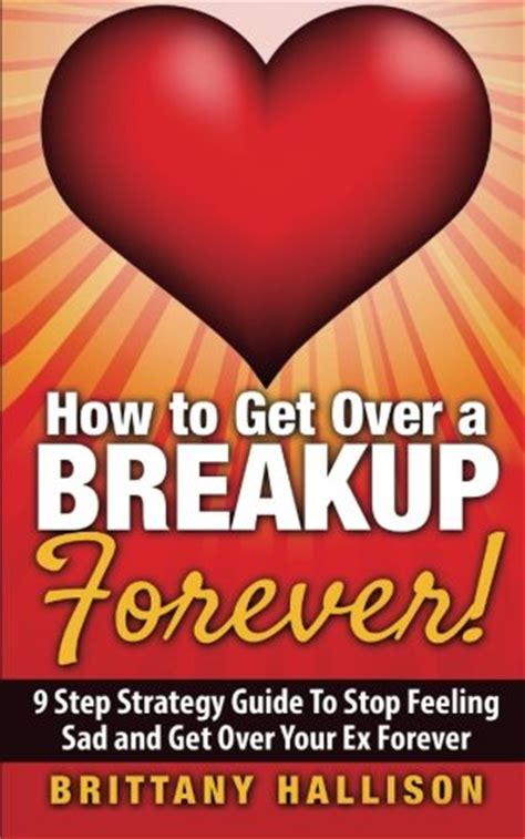 how to get your breakup the definitive guide to recovering from a breakup and moving on with books 10 ways to get your ex boyfriend