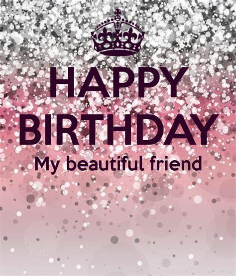 imagenes of happy birthday friend happy birthday my beautiful friend birthdays pinterest