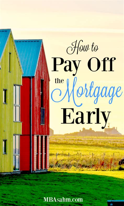 How To Get My Mba Paid For how to pay the mortgage early mba sahm