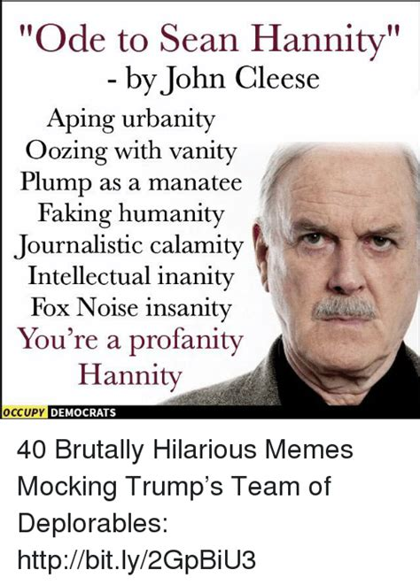 Sean Hannity Memes - ode to sean hannity by john cleese aping urbanity oozing with vanity plump as a manatee faking
