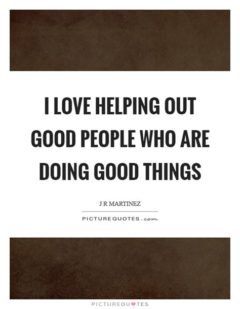 quotes about doing good things doing good quotes doing good sayings doing good