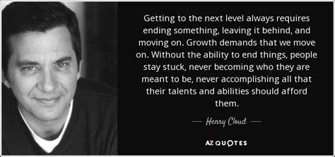Necessary Endings The Employees Businesses And Relationships henry cloud quote getting to the next level always