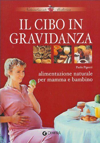 l alimentazione naturale bambino il cibo in gravidanza alimentazione naturale per mamma e