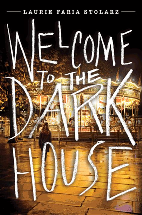 welcome to the dark house laurie stolarz welcome to the dark house