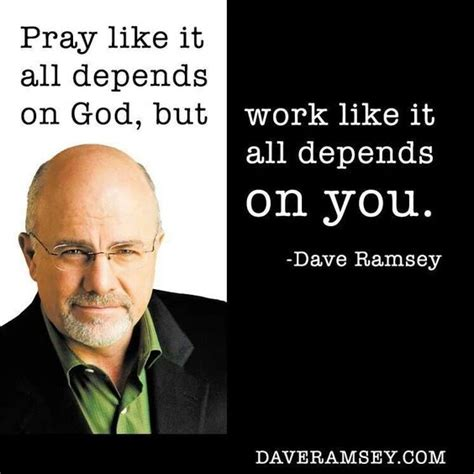 Dave Ramsey Meme - pray like it all depends on god but work like it all