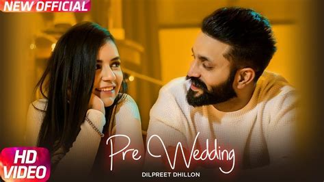 Pre Wedding (Full Video)   Dilpreet Dhillon   Desi Crew