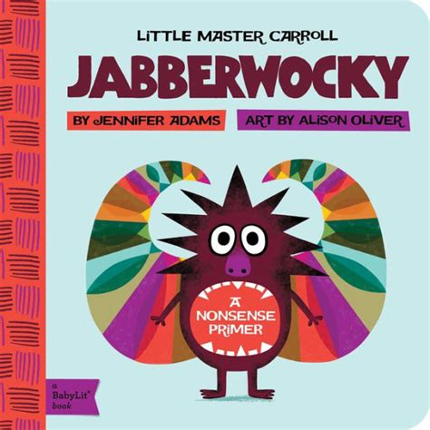 libro jabberwocky and other nonsense jabberwocky a babylit nonsense primer by jennifer adams alison oliver nook book nook kids