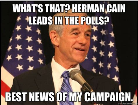 Meme Caign - what s that herman cain leads in the polls best news of
