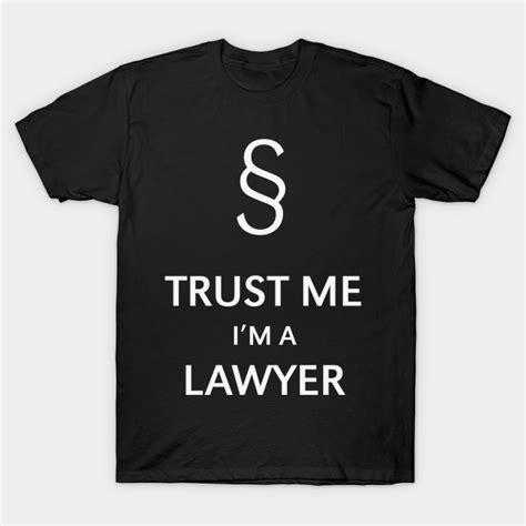 T Shirt I M A Lawyer 2ndmc trust me i m a lawyer lawyer t shirt teepublic