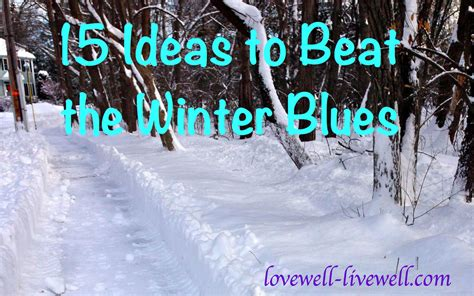 Beat The Winter Blahs by 15 Ideas To Beat The Winter Blues Well Live Well