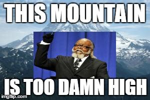 Is Too Damn High Meme Generator - too damn high mountain imgflip