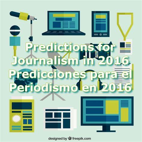 predicciones para el 2016 predicciones para el 2016 predicciones para el periodismo en 2016 predictions for