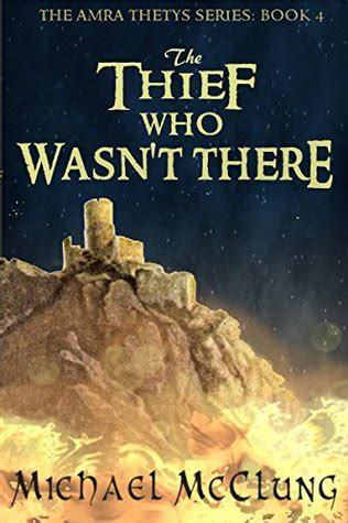 the who wasn t tired books the thief who wasn t there amra thetys 4 by michael