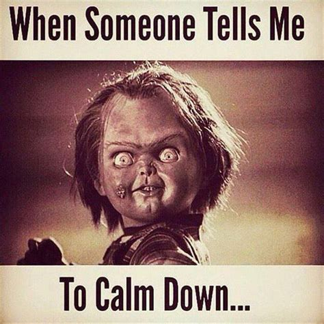Calm Down And Meme - when someone tells me to calm down memes and comics