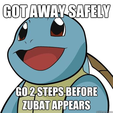 Zubat Meme - got away safely go 2 steps before zubat appears squirtle