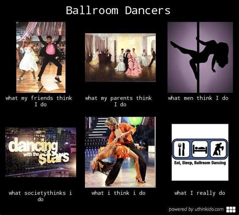 Ballroom Dancing Meme - ballroom dancers what people think i do what i really