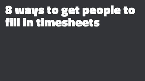 8 ways to get to fill in timesheets
