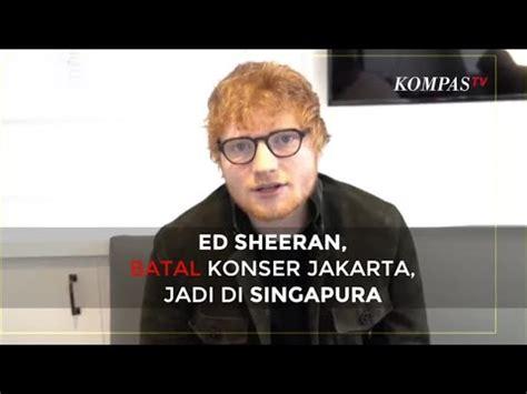 ed sheeran konser di indonesia ed sheeran batal konser di indonesia jadi di singapura