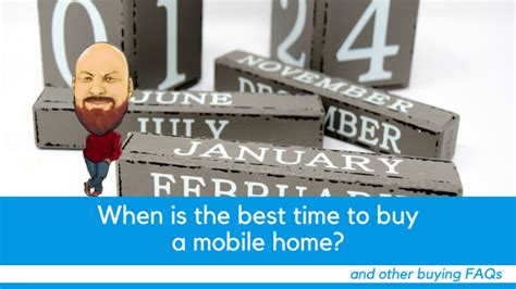 is this the time to buy a house when is the best time to buy a mobile home and other buying faqs