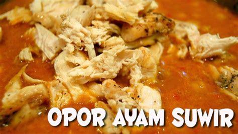 resep opor ayam suwir resep masakan praktis rumahan