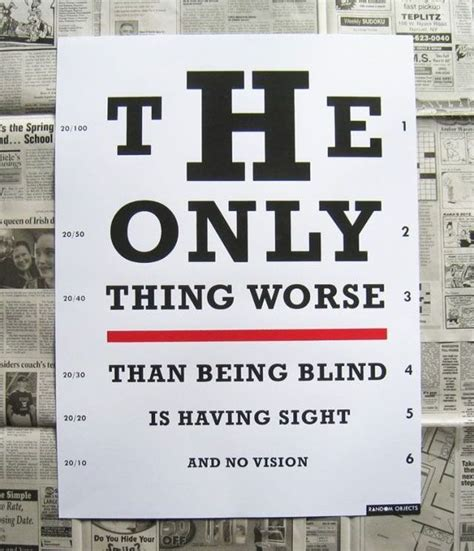 Quotes About Is Blind the only thing worse than being blind is sight