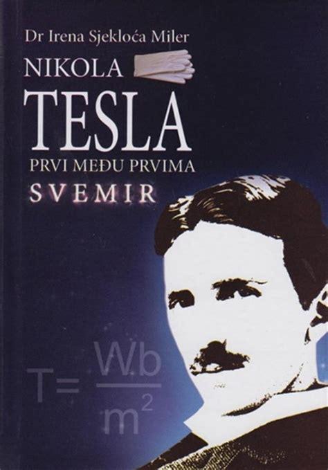 Nikola Tesla Knjige Nikola Tesla Prvi Među Prvima Svemir Irena Sjekloća