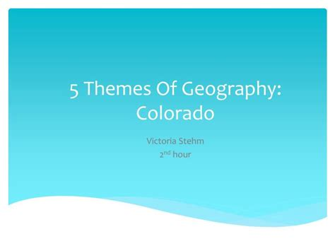 themes of geography powerpoint presentations ppt 5 themes of geography colorado powerpoint