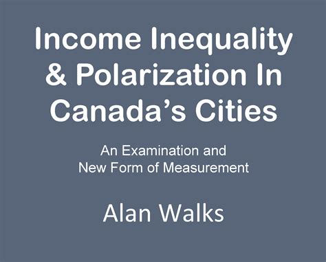 Income Inequality In Canada Essay by Polarization In Canada S Cities Neighbourhood Change Research Partnership