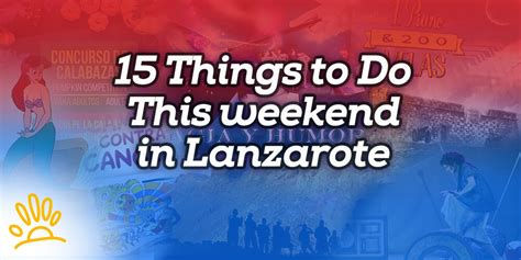 15 things to do this weekend in lanzarote holalanzarote