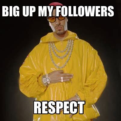 My Respect Meme - meme creator big up my followers respect meme generator