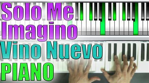 tutorial piano vino celestial solo me imagino vino nuevo piano tutorial youtube
