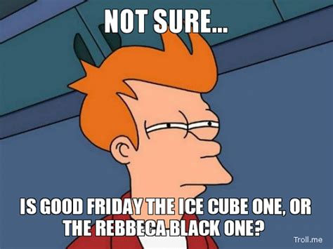 Rude Friday Memes - good friday images 2017 good friday quotes 2017 good