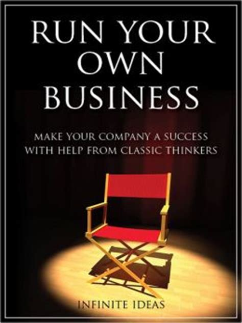 Run Your Own Corporation run your own business make your company a success with help from classic thinkers by infinite