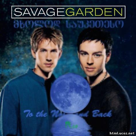To The Moon And Back Savage Garden - savage garden to the moon and back 31 ოქტომბერში 2010