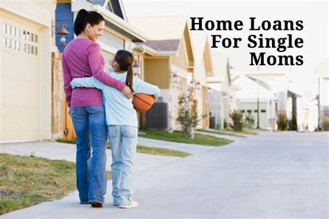 Home Loans For Single Moms Mortgage And Home Buying Help