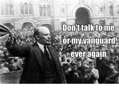 Don T Talk To Me Meme - don t talk to me or my vanguard ever again marxist meme