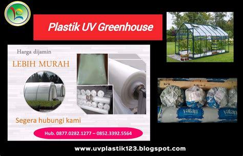 Jual Plastik Uv Surabaya plastik uv greenhouse pabrik dan distributor plastik uv