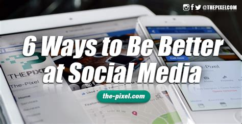 better social media thepixel 6 ways to be better at social media for your