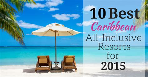 best all inclusive resorts 10 best caribbean all inclusive resorts for 2015 tours